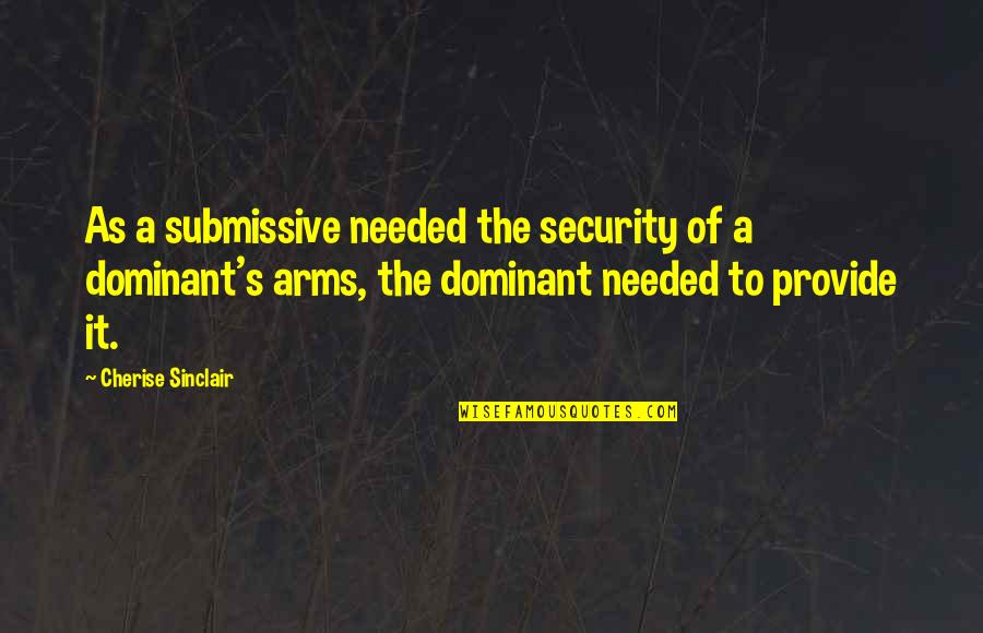 Pain Heals Quotes By Cherise Sinclair: As a submissive needed the security of a