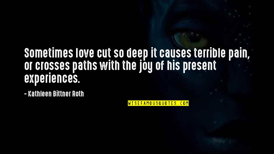 Pain Heals Quotes By Kathleen Bittner Roth: Sometimes love cut so deep it causes terrible