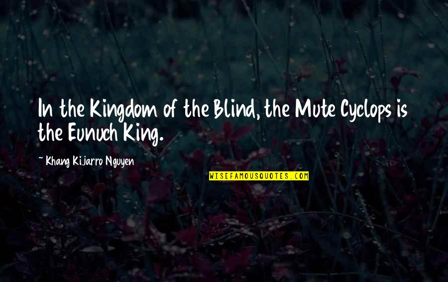 Pain Heals Quotes By Khang Kijarro Nguyen: In the Kingdom of the Blind, the Mute