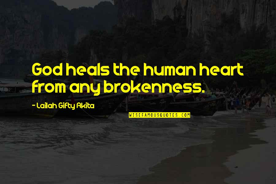 Pain Heals Quotes By Lailah Gifty Akita: God heals the human heart from any brokenness.