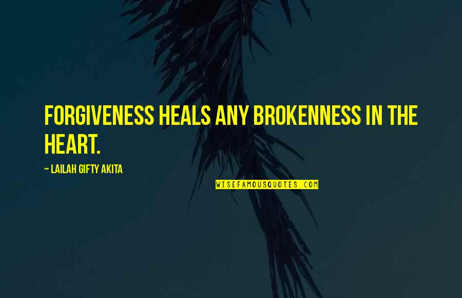 Pain Heals Quotes By Lailah Gifty Akita: Forgiveness heals any brokenness in the heart.