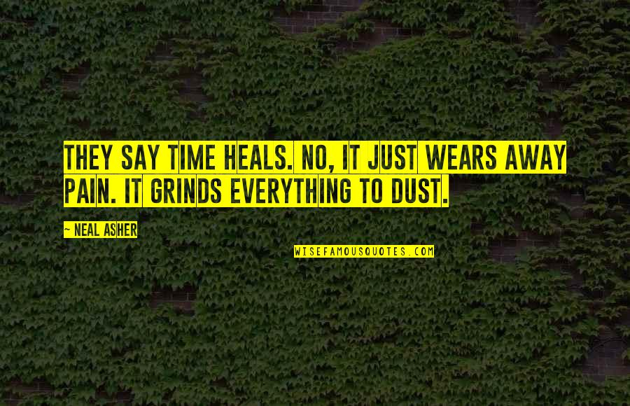 Pain Heals Quotes By Neal Asher: They say time heals. No, it just wears