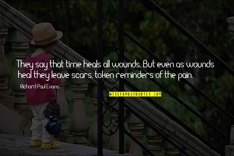 Pain Heals Quotes By Richard Paul Evans: They say that time heals all wounds. But