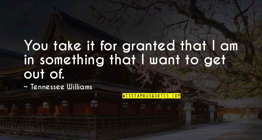 Pain Heals Quotes By Tennessee Williams: You take it for granted that I am