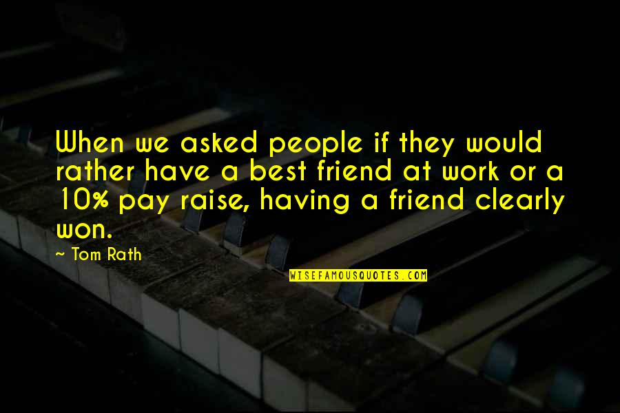 Pain Heals Quotes By Tom Rath: When we asked people if they would rather