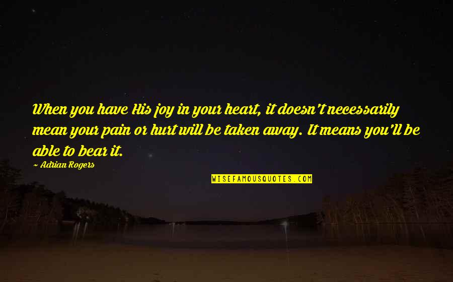 Pain In Your Heart Quotes By Adrian Rogers: When you have His joy in your heart,