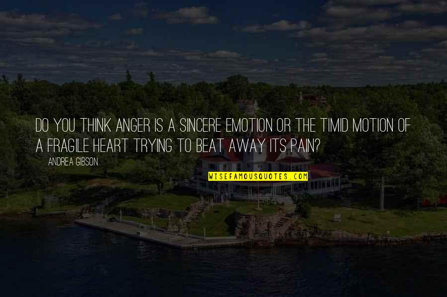 Pain In Your Heart Quotes By Andrea Gibson: Do you think anger is a sincere emotion