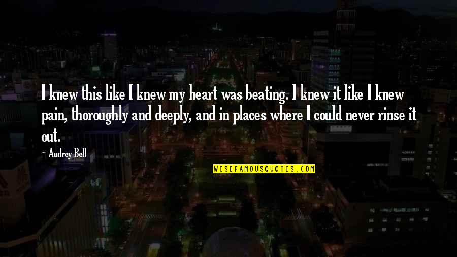 Pain In Your Heart Quotes By Audrey Bell: I knew this like I knew my heart