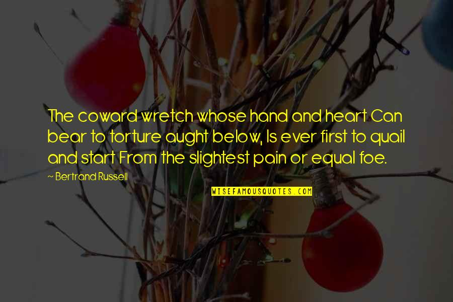Pain In Your Heart Quotes By Bertrand Russell: The coward wretch whose hand and heart Can