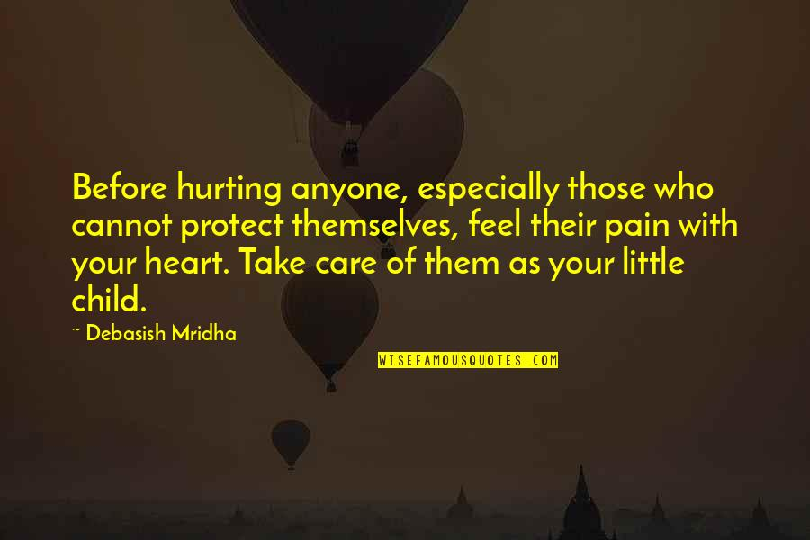 Pain In Your Heart Quotes By Debasish Mridha: Before hurting anyone, especially those who cannot protect