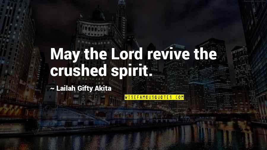 Pain In Your Heart Quotes By Lailah Gifty Akita: May the Lord revive the crushed spirit.