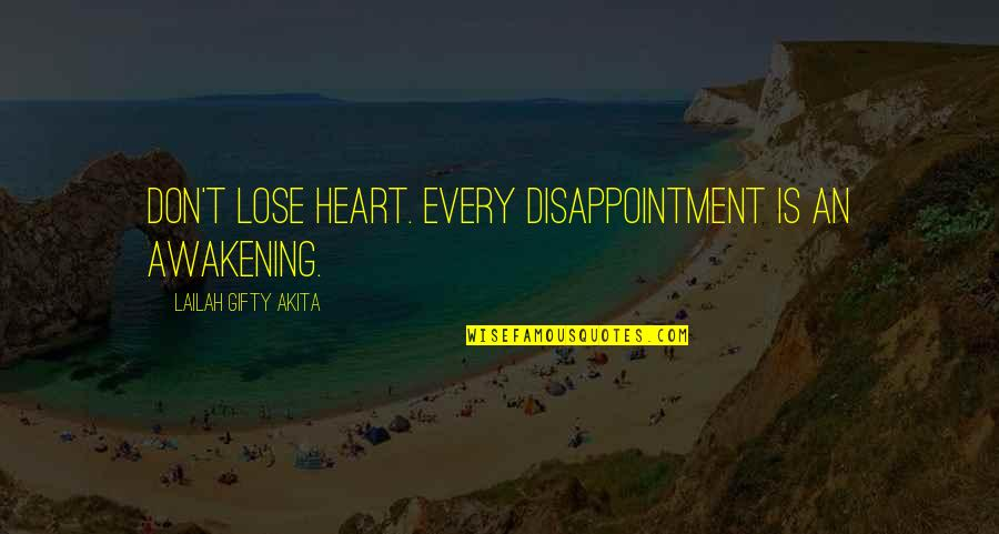 Pain In Your Heart Quotes By Lailah Gifty Akita: Don't lose heart. Every disappointment is an awakening.