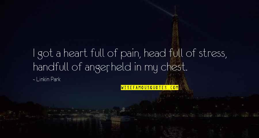 Pain In Your Heart Quotes By Linkin Park: I got a heart full of pain, head