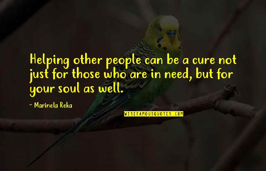 Pain In Your Heart Quotes By Marinela Reka: Helping other people can be a cure not