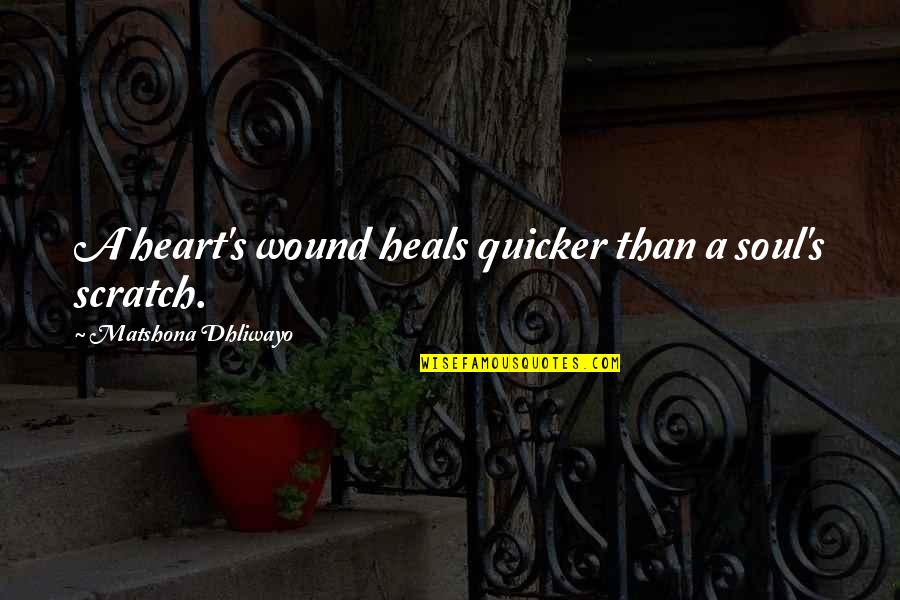 Pain In Your Heart Quotes By Matshona Dhliwayo: A heart's wound heals quicker than a soul's