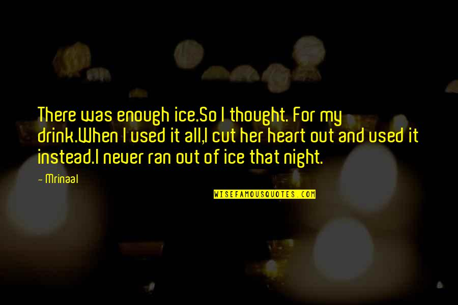 Pain In Your Heart Quotes By Mrinaal: There was enough ice.So I thought. For my