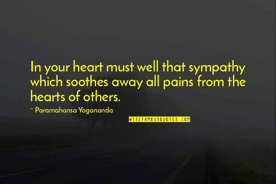 Pain In Your Heart Quotes By Paramahansa Yogananda: In your heart must well that sympathy which