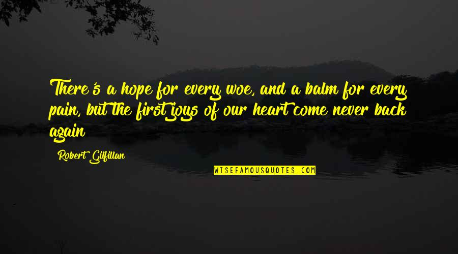 Pain In Your Heart Quotes By Robert Gilfillan: There's a hope for every woe, and a