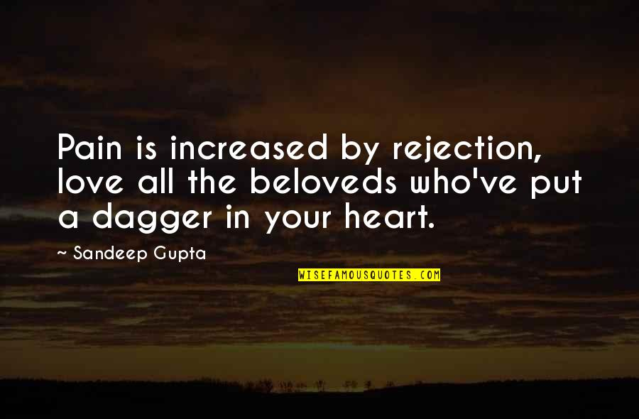 Pain In Your Heart Quotes By Sandeep Gupta: Pain is increased by rejection, love all the