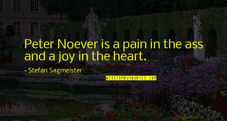 Pain In Your Heart Quotes By Stefan Sagmeister: Peter Noever is a pain in the ass