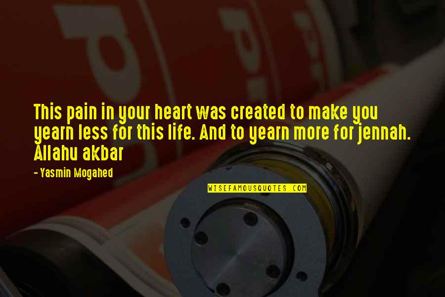 Pain In Your Heart Quotes By Yasmin Mogahed: This pain in your heart was created to
