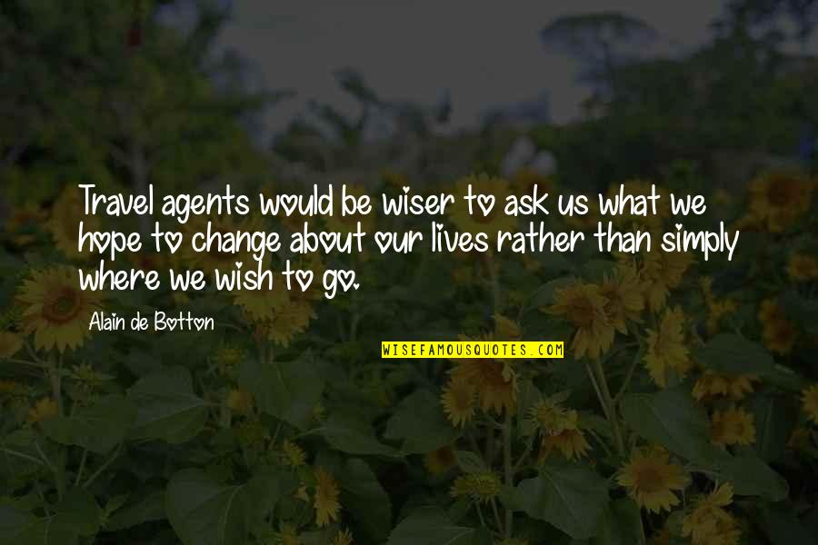 Pain U0026 Effort Quotes By Alain De Botton: Travel agents would be wiser to ask us
