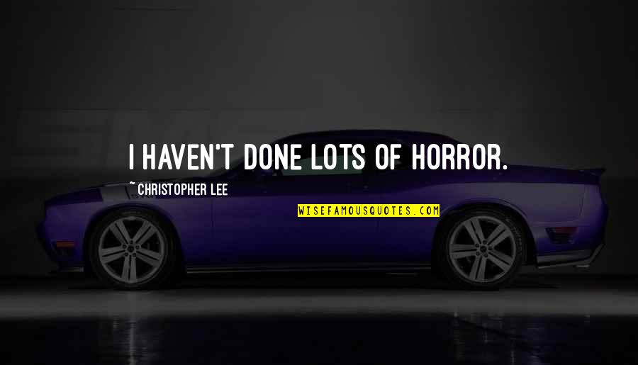 Pain U0026 Effort Quotes By Christopher Lee: I haven't done lots of horror.