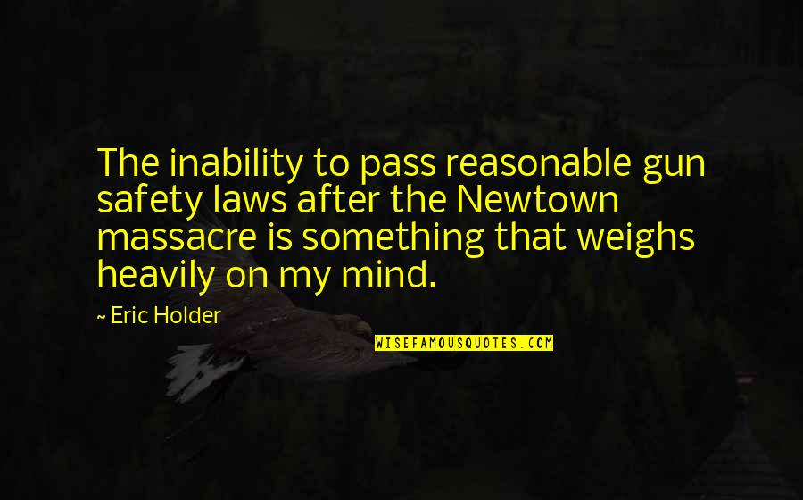 Pain U0026 Effort Quotes By Eric Holder: The inability to pass reasonable gun safety laws