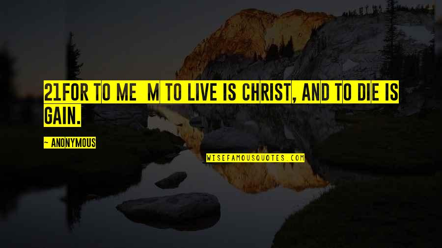 Painbut Quotes By Anonymous: 21For to me m to live is Christ,