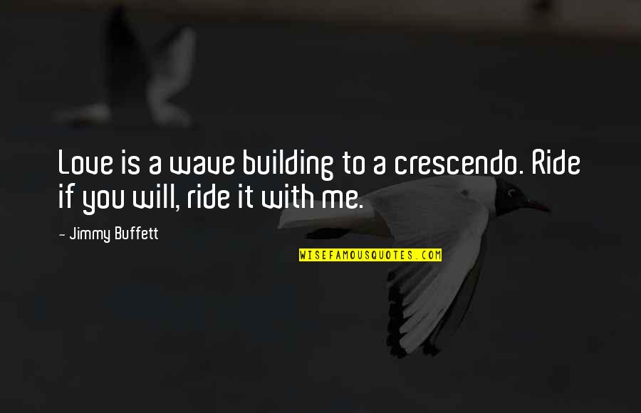 Painbut Quotes By Jimmy Buffett: Love is a wave building to a crescendo.