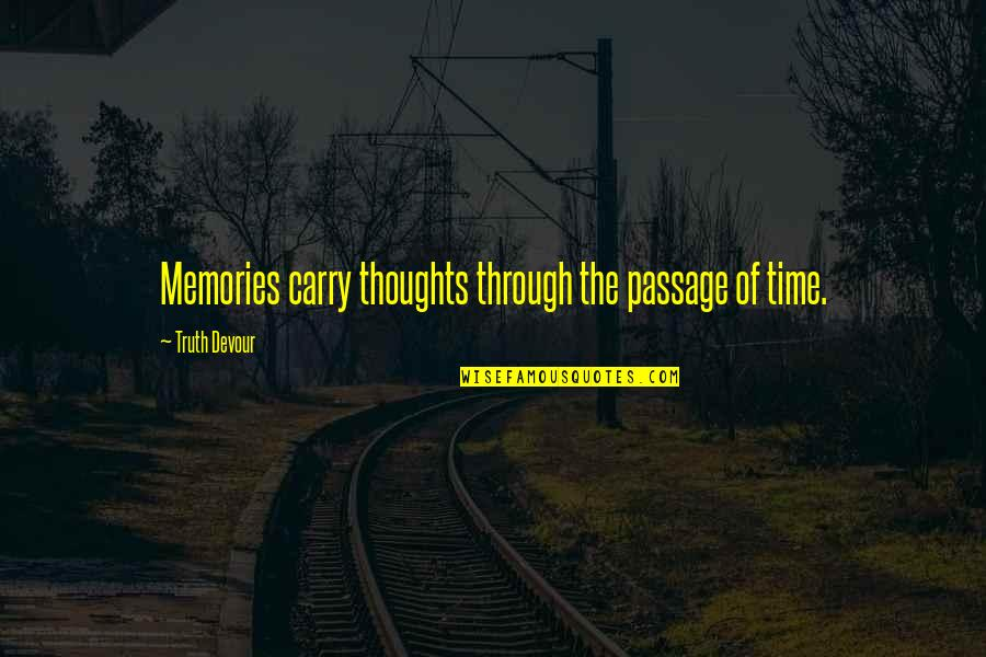 Painbut Quotes By Truth Devour: Memories carry thoughts through the passage of time.