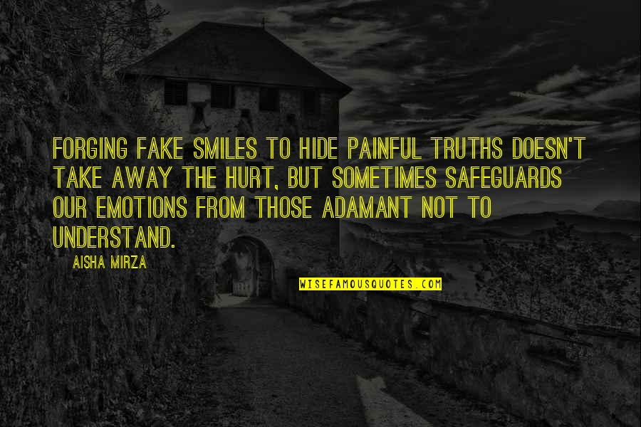 Painful Life Lessons Quotes By Aisha Mirza: Forging fake smiles to hide painful truths doesn't