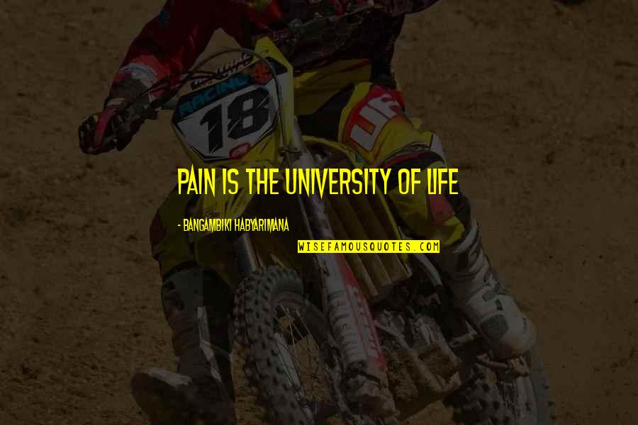 Painful Quotes And Quotes By Bangambiki Habyarimana: Pain is the University of Life