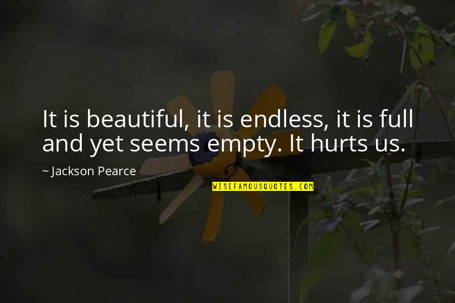 Painful Quotes And Quotes By Jackson Pearce: It is beautiful, it is endless, it is