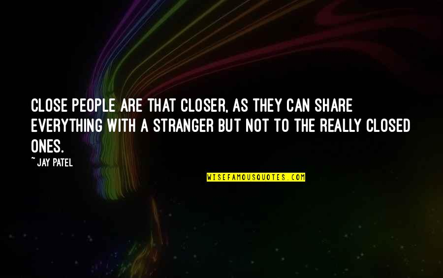 Painful Quotes And Quotes By Jay Patel: Close People Are That Closer, As They Can