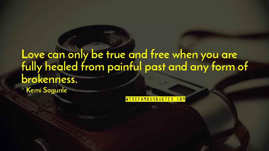 Painful Quotes And Quotes By Kemi Sogunle: Love can only be true and free when