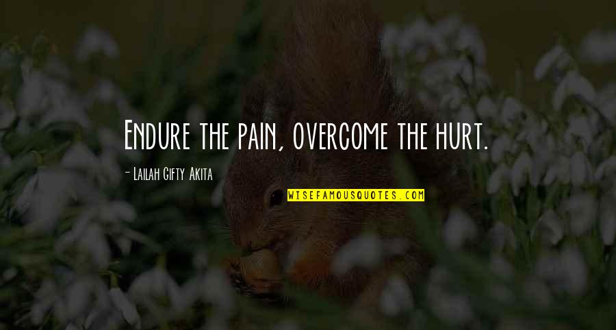 Painful Quotes And Quotes By Lailah Gifty Akita: Endure the pain, overcome the hurt.