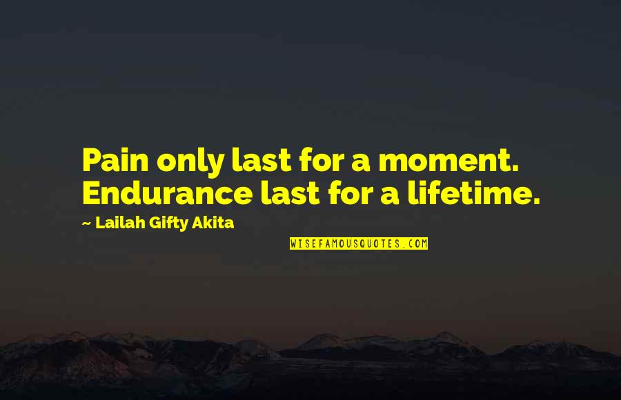 Painful Quotes And Quotes By Lailah Gifty Akita: Pain only last for a moment. Endurance last