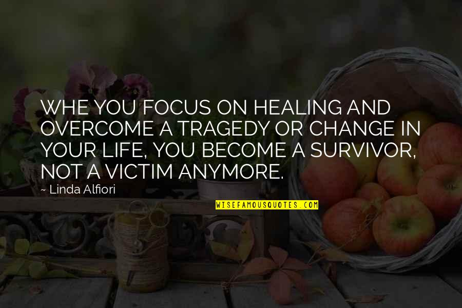 Painful Quotes And Quotes By Linda Alfiori: WHE YOU FOCUS ON HEALING AND OVERCOME A