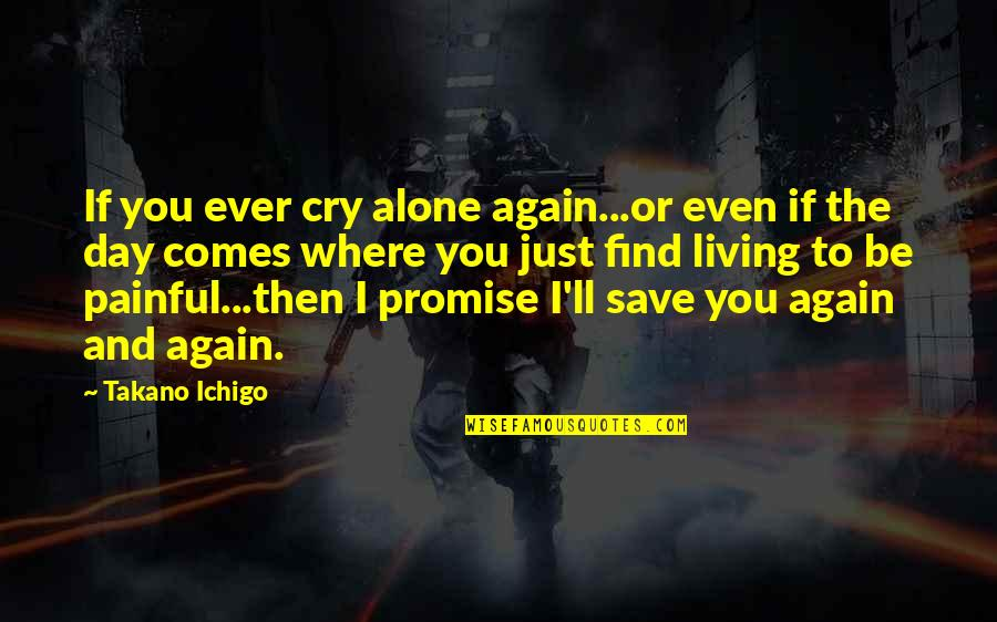 Painful Quotes And Quotes By Takano Ichigo: If you ever cry alone again...or even if
