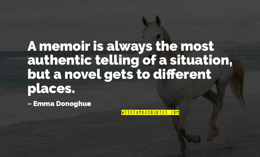 Painful Words Quotes By Emma Donoghue: A memoir is always the most authentic telling