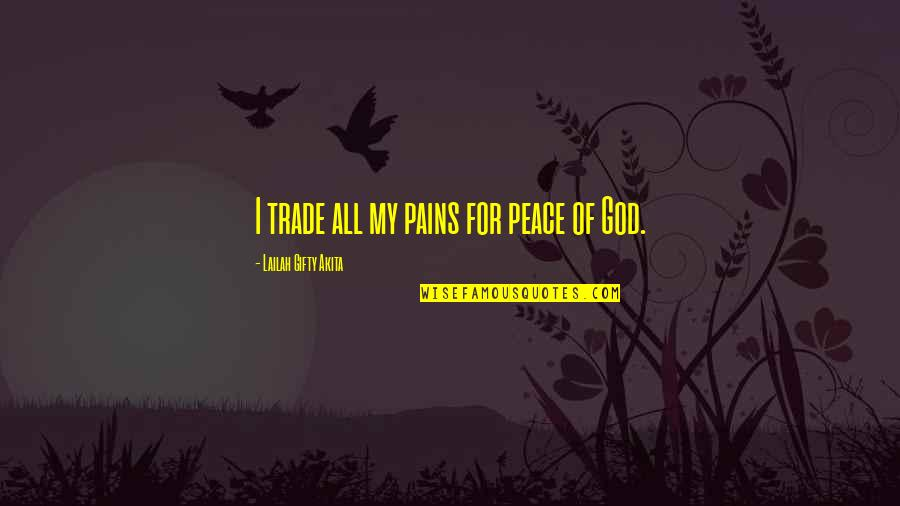 Painful Words Quotes By Lailah Gifty Akita: I trade all my pains for peace of