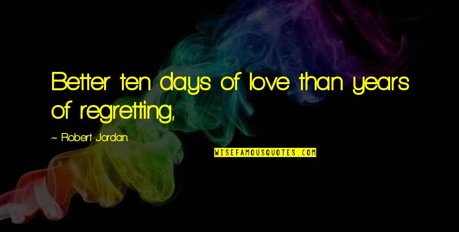 Painful Words Quotes By Robert Jordan: Better ten days of love than years of