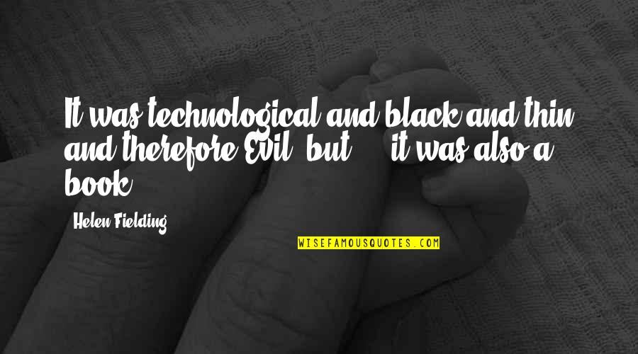 Painfully Awkward Rob Lowe Quotes By Helen Fielding: It was technological and black and thin and