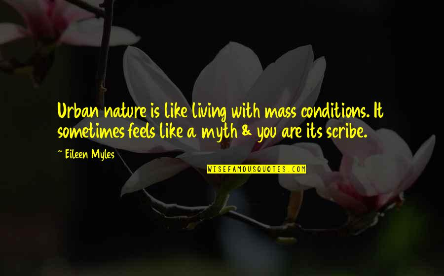 Painfully Shy Quotes By Eileen Myles: Urban nature is like living with mass conditions.