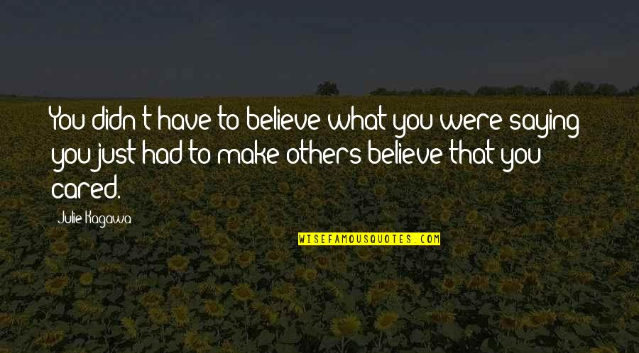 Painfully Shy Quotes By Julie Kagawa: You didn't have to believe what you were