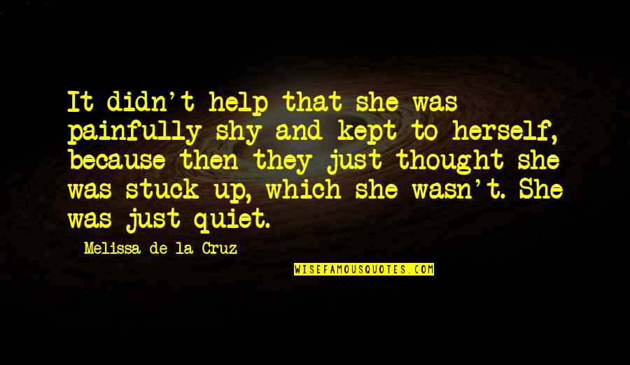 Painfully Shy Quotes By Melissa De La Cruz: It didn't help that she was painfully shy