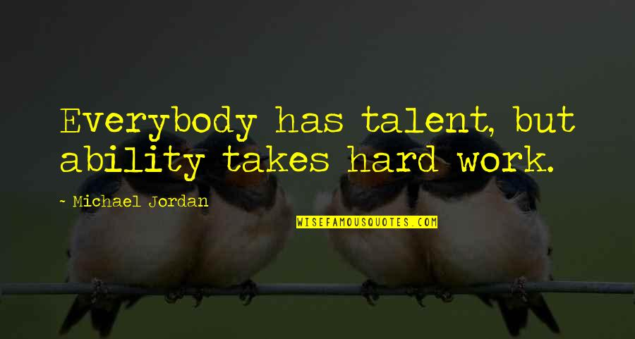 Painfully Shy Quotes By Michael Jordan: Everybody has talent, but ability takes hard work.