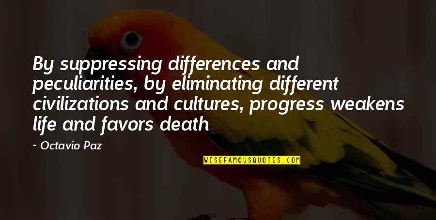 Painfully Shy Quotes By Octavio Paz: By suppressing differences and peculiarities, by eliminating different