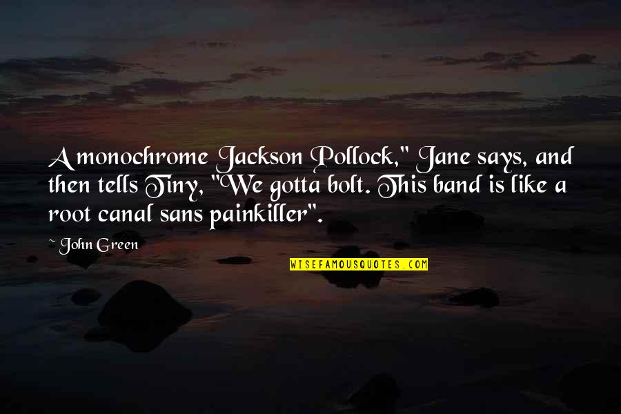 "Painkiller Jane Quotes By John Green: A monochrome Jackson Pollock,"" Jane says, and then"